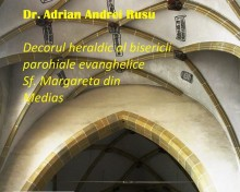 "Conferință la  Mediaș – ""Decorul heraldic al bisericii Sf. Margareta"""